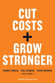Cut Costs, Grow Stronger : A Strategic Approach to What to Cut and What to Keep ebook by Paul Leinwand, Cesare R. Mainardi