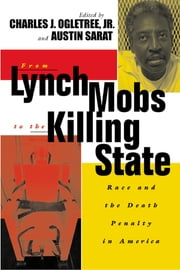 From Lynch Mobs to the Killing State - Race and the Death Penalty in America ebook by Austin Sarat, Charles J. Ogletree, Jr.