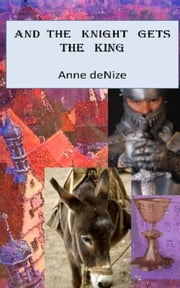 And the Knight Gets the King ebook by Anne deNize