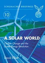 Solar World - Climate Change and the Green Energy Revolution ebook by David Elliot,Herbert Girardet