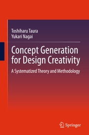 Concept Generation for Design Creativity - A Systematized Theory and Methodology ebook by Toshiharu Taura,Yukari Nagai