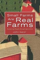 Small Farms Are Real Farms ebook by John Ikerd
