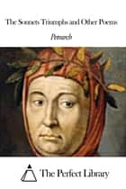 The Sonnets Triumphs and Other Poems ebook by Petrarch