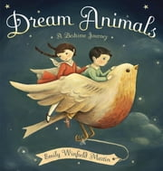 Dream Animals - A Bedtime Journey ebook by Emily Winfield Martin