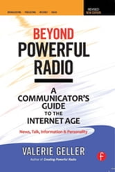 Beyond Powerful Radio - A Communicator's Guide to the Internet Age—News, Talk, Information & Personality ebook by Valerie Geller