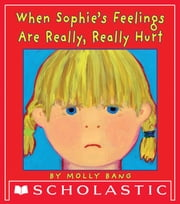 When Sophie's Feelings Are Really, Really Hurt ebook by Molly Bang,Molly Bang