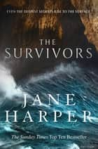 The Survivors - Secrets. Guilt. A treacherous sea. The powerful new crime thriller from Sunday Times bestselling author Jane Harper ebook by Jane Harper
