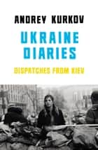 Ukraine Diaries ebook by Andrey Kurkov,Sam Taylor