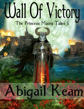 Wall of Victory (The Princess Maura Tales, Book 5: An Epic Fantasy Series) ebook by Abigail Keam