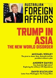 Trump in Asia: The New World Disorder - Australian Foreign Affairs; Issue 2 ebook by Jonathan Pearlman
