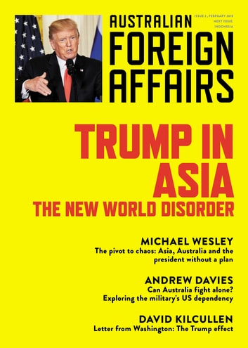 Trump in Asia: The New World Disorder - Australian Foreign Affairs; Issue 2 ebook by