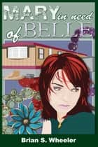 Mary, in Need of Belle ebook by Brian S. Wheeler