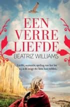 Een verre liefde ebook by Beatriz Williams, Carla Benink