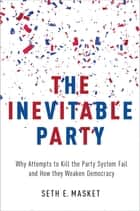 The Inevitable Party ebook by Seth Masket