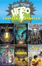 Find Your Hero Chapter Sampler - Excerpts from six of our stellar 2015 hero-themed middle-grade titles! ebook by Kevin Sands, James Riley, J. D. Rinehart,...