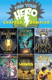 Find Your Hero Chapter Sampler - Excerpts from six of our stellar 2015 hero-themed middle-grade titles! ebook by Kevin Sands,James Riley,J. D. Rinehart,Jonathan Maberry,Kevin Sylvester,Robert Venditti
