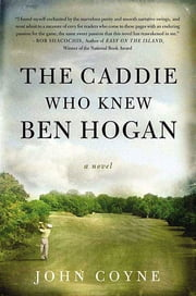 The Caddie Who Knew Ben Hogan - A Novel ebook by John Coyne