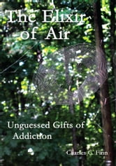 The Elixir of Air - Unguessed Gifts of Addiction ebook by Charles C. Finn