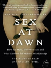 Sex at Dawn - How We Mate, Why We Stray, and What It Means for Modern Relationships ebook by Christopher Ryan,Cacilda Jetha