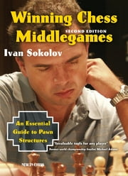 Winning Chess Middlegames - An Essential Guide to Pawn Structures ebook by Ivan Sokolov