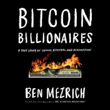 Bitcoin Billionaires - A True Story of Genius, Betrayal, and Redemption audiobook by Ben Mezrich