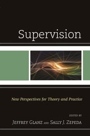 Supervision - New Perspectives for Theory and Practice ebook by Jeffrey Glanz,Sally J. Zepeda