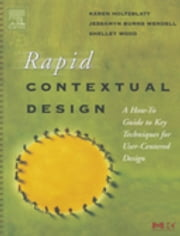 Rapid Contextual Design - A How-to Guide to Key Techniques for User-Centered Design ebook by Karen Holtzblatt,Jessamyn Burns Wendell,Shelley Wood