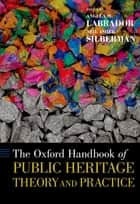 The Oxford Handbook of Public Heritage Theory and Practice ebook by Angela M. Labrador, Neil Asher Silberman