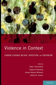 Violence in Context: Current Evidence on Risk, Protection, and Prevention ebook by Todd I. Herrenkohl,Eugene Aisenberg,James Herbert Williams,Jenson