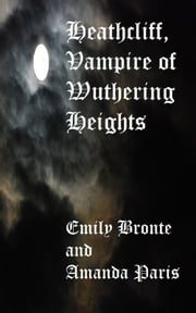 Heathcliff, Vampire of Wuthering Heights ebook by Amanda Paris
