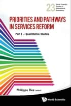 Priorities And Pathways In Services Reform: Part I - Quantitative Studies ebook by Philippa Dee