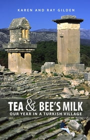 Tea & Bee's Milk: Our Year in a Turkish Village ebook by Karen Gilden,Ray Gilden