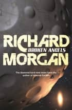 Broken Angels ebook by Richard Morgan