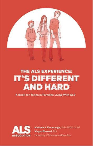 The ALS Experience: It's Different and Hard - A Book for Teens in Families Living With ALS ebook by Melinda S. Kavanaugh, PhD, MSW, LCSW,Megan Howard, MA