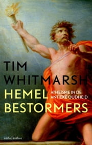 Hemelbestormers - atheisme in de klassieke oudheid ebook by Tim Whitmarsh, Rob Hartmans, Carola Kloos