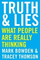Truth and Lies - What People Are Really Thinking ebook by Mark Bowden, Tracey Thomson
