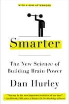 Smarter - The New Science of Building Brain Power ebook by Dan Hurley