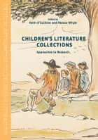 Children's Literature Collections - Approaches to Research ebook by Keith O'Sullivan, Pádraic Whyte