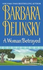A Woman Betrayed ebook by Barbara Delinsky