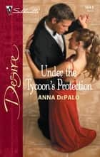 Under the Tycoon's Protection ebook by Anna DePalo