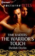 Time Raiders: The Warrior's Touch ebook by Delilah Devlin