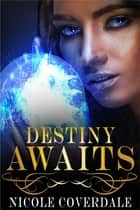 Destiny Awaits ebook by Nicole Coverdale