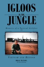 IGLOOS IN THE JUNGLE ebook by LT COL USAF, Ret BRIAN WATSON