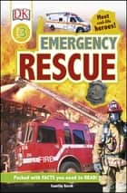 Emergency Rescue - Meet Real-life Heroes ebook by Camilla Gersh, DK