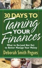 30 Days to Taming Your Finances - What to Do (and Not Do) to Better Manage Your Money 電子書 by Deborah Smith Pegues