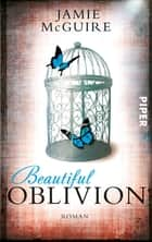 Beautiful Oblivion - Roman eBook by Jamie McGuire, Henriette Zeltner