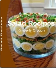 Salad Recipes - A Quick Guide For Getting Yummy Fruit Salad Recipes, Summer Salad Recipes, Pasta Salad Recipes, Chicken Salad Recipes, Potato Salad Recipe and Healthy Salad Recipes ebook by Kimberly Crouch