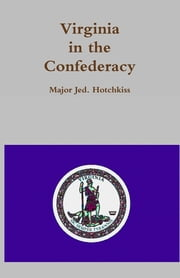 Virginia in the Confederacy ebook by Major Jed. Hotchkiss