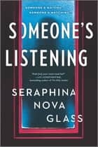 Someone's Listening - A Novel ebook by Seraphina Nova Glass