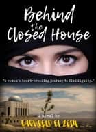 Behind The Closed House: A Coming Of Age Contemporary Novel ebook by